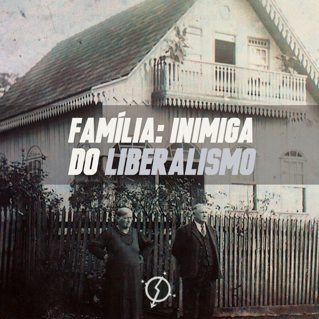 Família: Inimiga do Liberalismo