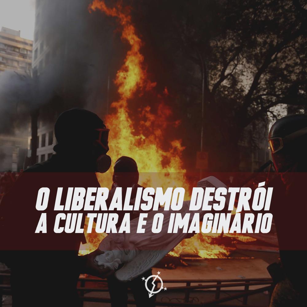 O Liberalismo Destrói a Cultura e o Imaginário