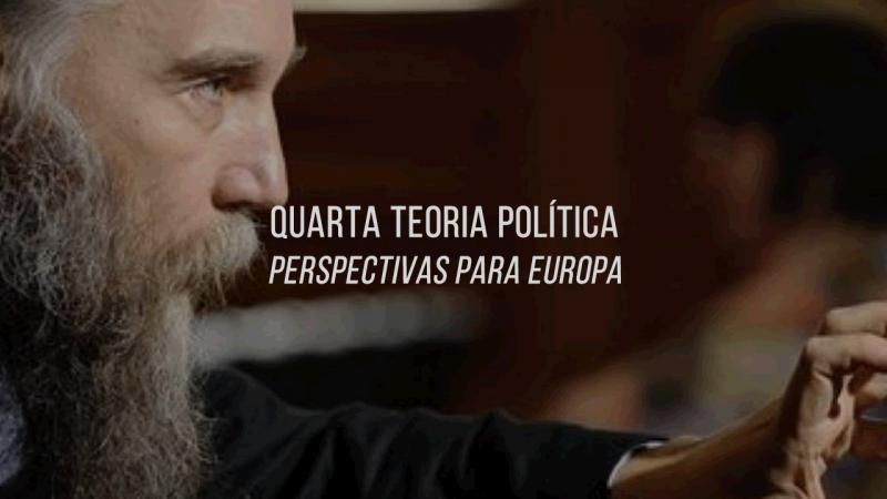 Algumas sugestões sobre as perspectivas da Quarta Teoria Política na Europa