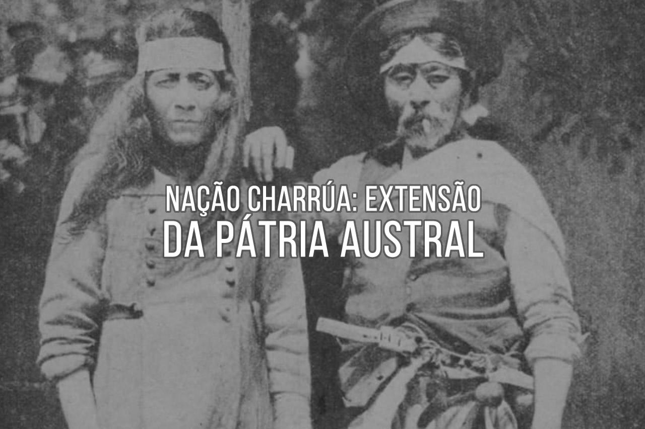 Nação Charrúa – Uma das extensões de nossa pátria Austral