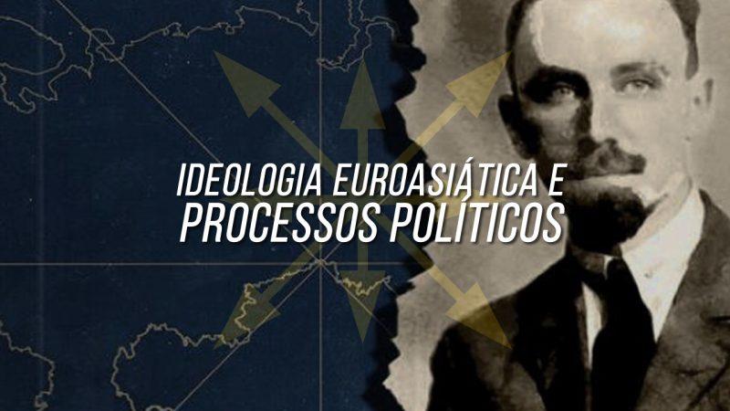 IDEOLOGIA EUROASIÁTICA E PROCESSOS POLÍTICOS