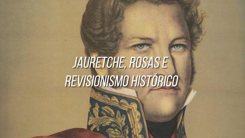 Jauretche, Rosas e Revisionismo Histórico