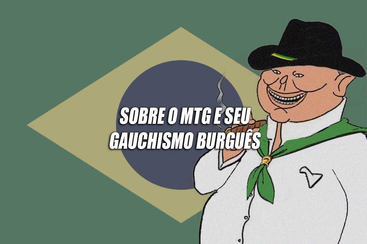 Sobre o MTG e o Suposto Gaúchismo Burguês